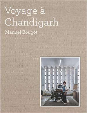 VOYAGE À CHANDIGARH de Manuel Bougot